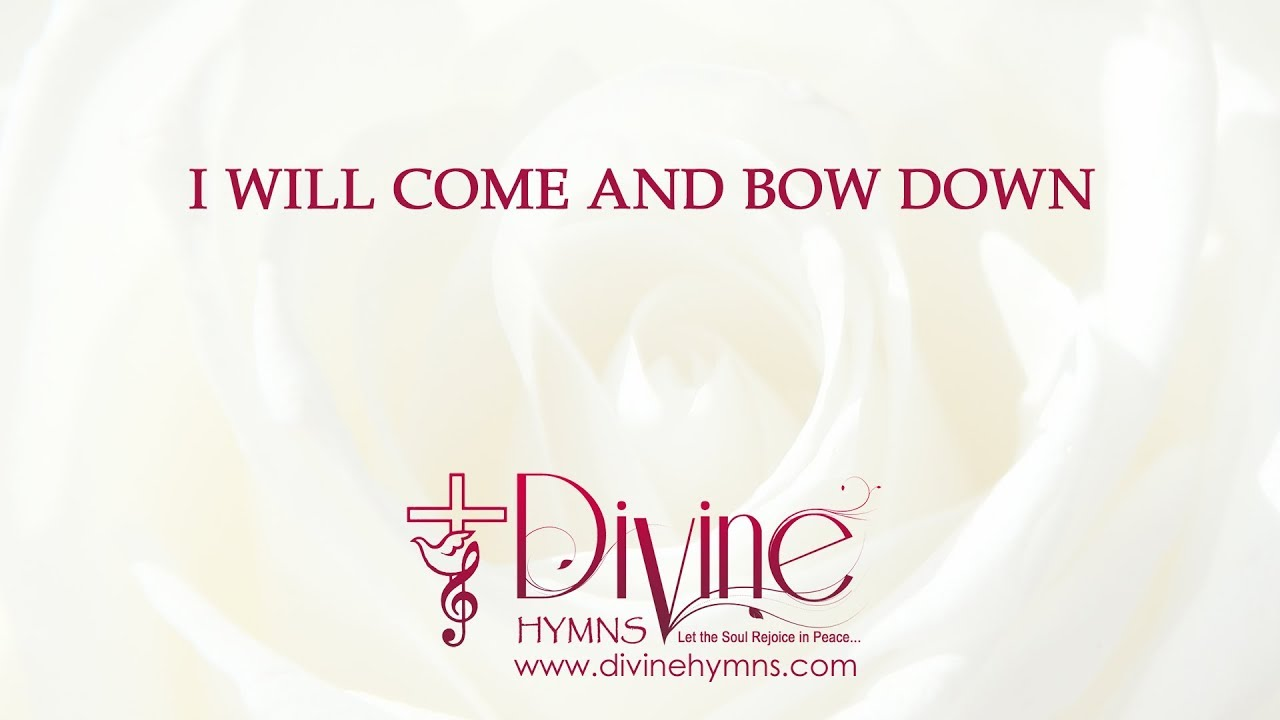 I will come and bow down song lyrics video youtube i will come and bow down song lyrics video divine hymns stopboris Image collections