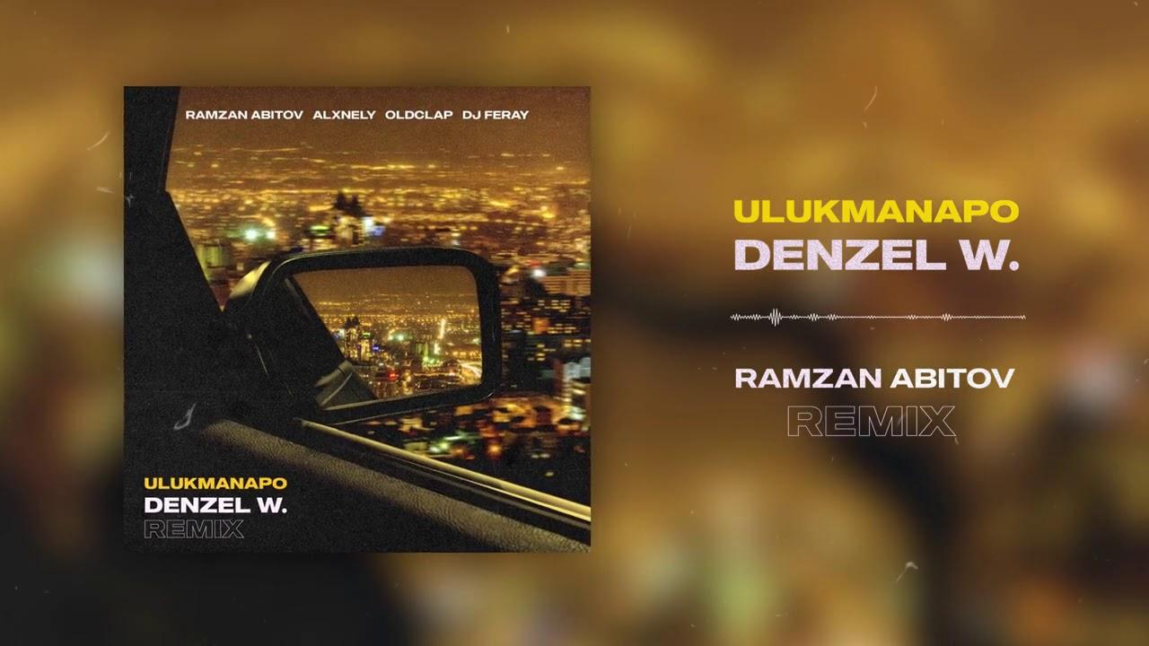 Download Ulukmanapo - Denzel W. (Ramzan Abitov Remix)