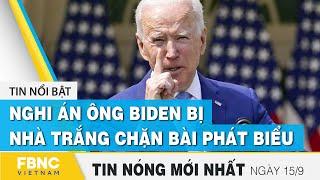 Tin mới nhất 15/9   Nghi án ông Biden bị Nhà Trắng chặn bài phát biểu   FBNC