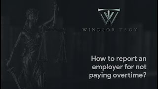 HOW TO REPORT AN EMPLOYER FOR NOT PAYING OVERTIME?