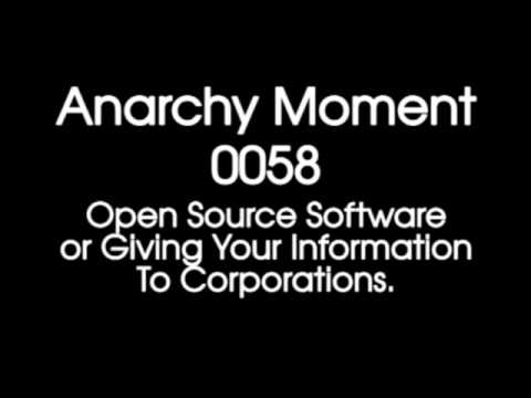 Anarchy Moment #0058 -- Open Source Software or Giving Your Information To Corporations