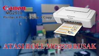 CARA MEMPERBAIKI ROLL PENARIK KERTAS CANON MG2570 MG2570S E400 E410 IP2870