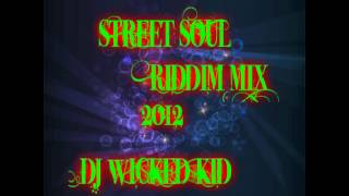 Street Soul Riddim Mix 2012 DJ WICKED KID
