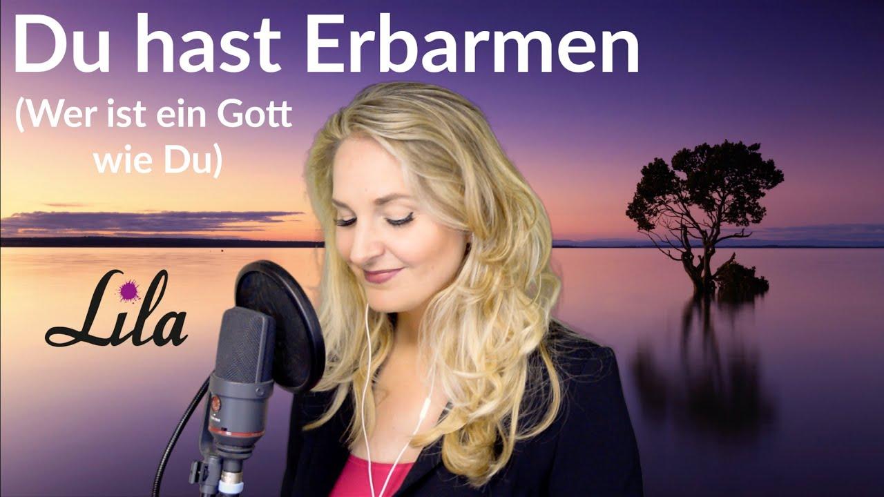 Du hast Erbarmen / Wer ist ein Gott wie du - Lobpreislied / German Worship Song - Sängerin Lila