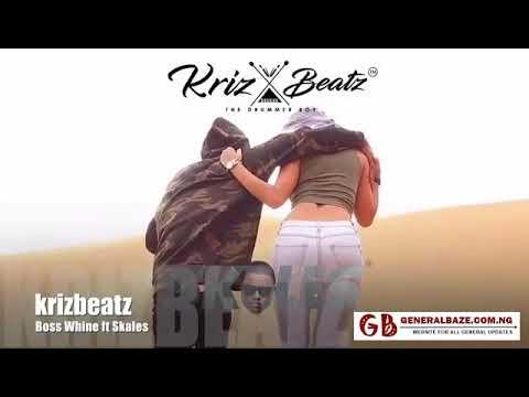 Krizbeatz ft Skales  Boss Whine  Mp3 Music Audio  3gp Mp4 Download Link Via Description