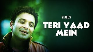 Shael`s new heart cracking blockbuster Teri Yaad Mein (((Shael Official)))
