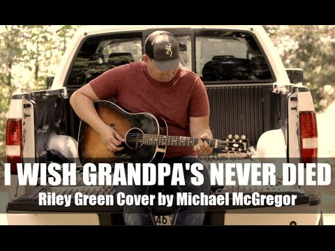 I Wish Grandpa's Never Died - Riley Green 👍 (Cover By Michael McGregor)
