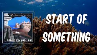 Start Of Something (Lyrics) - Crowded House