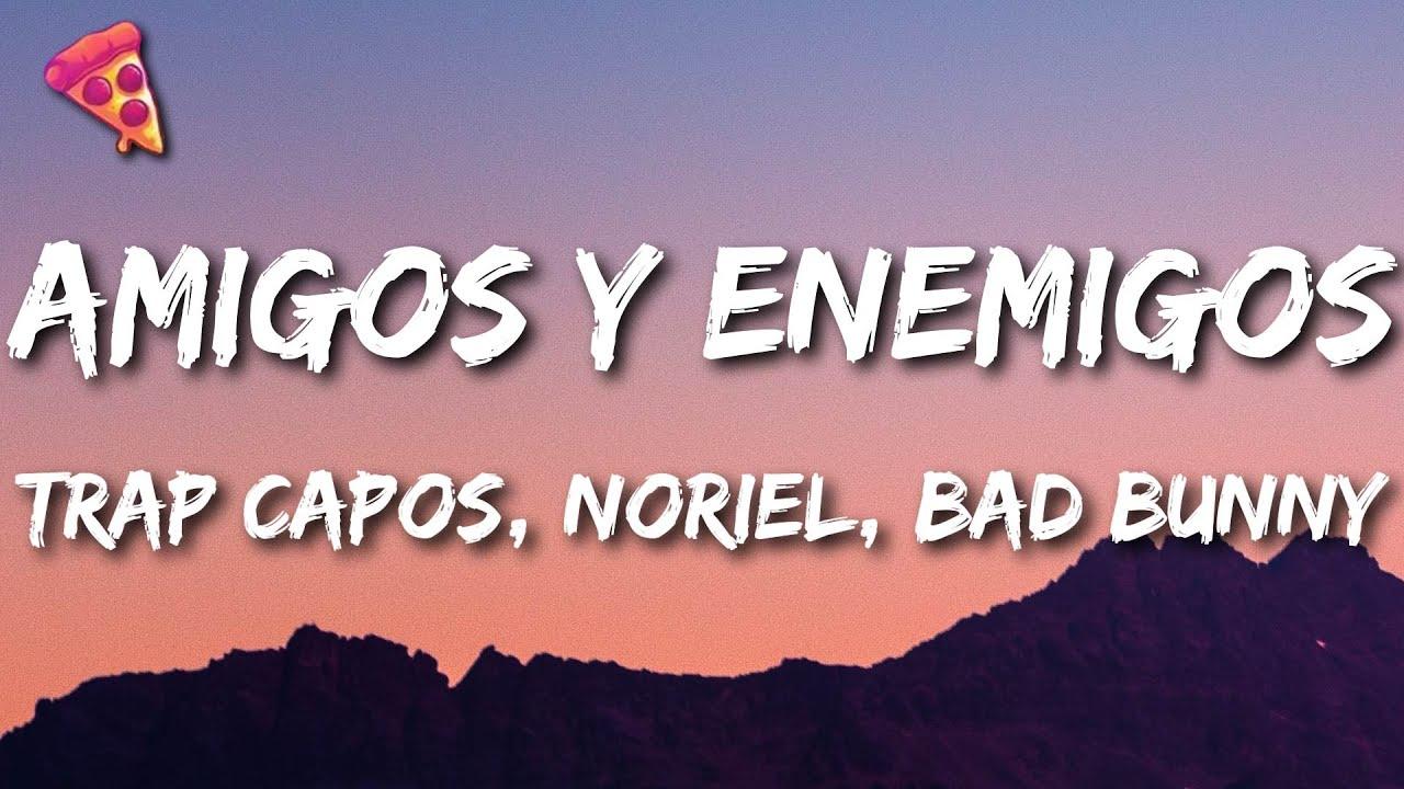 Trap Capos, Noriel - Amigos y Enemigos ft. Bad Bunny, Almighty