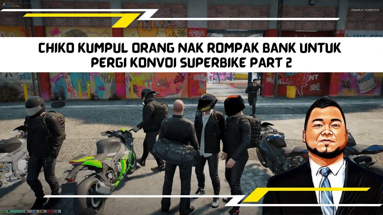 Download CHIKO KUMPUL ORANG NAK ROMPAK BANK UNTUK PERGI KONVOI SUPERBIKE PART 2   GTA 6 MALAYSIA