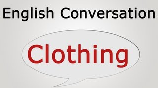 Learn English Conversation: Clothing