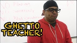 GHETTO TEACHER!