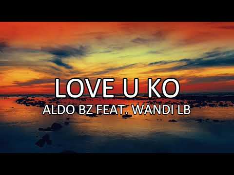 ALDO BZ - LOVE U KO FEAT. WANDI LB (Audio)