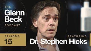 Ep. 15 Dr. Stephen Hicks   The Glenn Beck Podcast