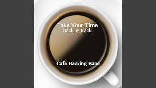 Take Your Time (Backing Track Instrumental Version)