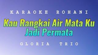 Download Kau Rangkai Air Mata Ku Jadi Permata Karaoke - Gloria Trio