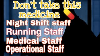 Night shift ,Running Staff don't take this medicine during night duty.sleeping medicine