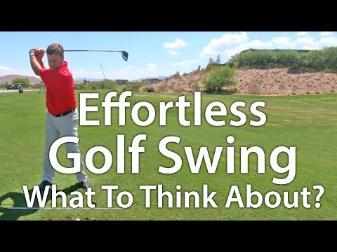Effortless Golf Swing:  What To Think About?
