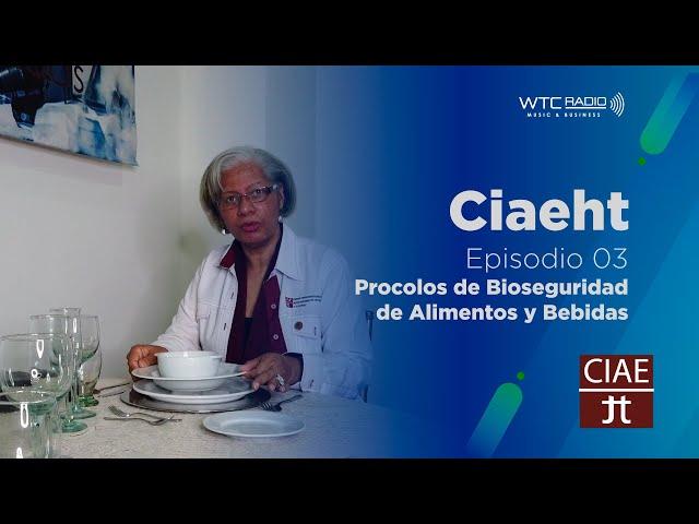 CIAEHT | Protocolos de Bioseguridad en Alimentos y Bebidas | Episodio 3