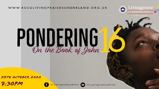 Livingpraise Weekly Bible Study // PONDERING ON THE GOSPEL OF JOHN 16