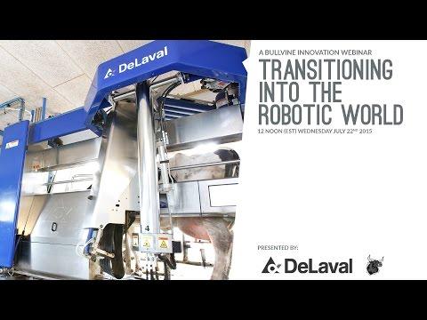 TRANSITIONING INTO THE ROBOTIC WORLD - DeLaval Webinar July 22 2015