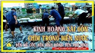 Kinh hoàng SÀI GÒN CHÌM TRONG BIỂN NƯỚC | Bến Bình Đông, Bến Mễ Cốc, Bến Phú Định Quận 8 Sài Gòn