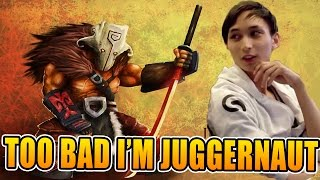 SingSing Dota 2 - Too Bad! I Am Juggernaut Bitch