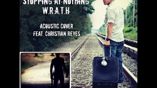Stopping At Nothing W.R.A.T.H (Acoustic Version) Feat. Christian Reyes