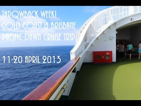 THROWBACK WEEK! GOLD COAST & BRISBANE - PACIFIC DAWN CRUISE TRIP | 11-20 APRIL 2013