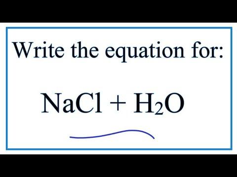 NaCl + H2O (Sodium chloride + Water)