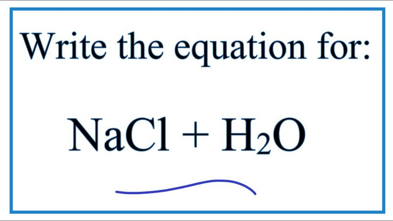 NaCl + H2O (Sodium chloride + Water) H O Chemistry Schematic Diagram on