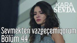 Скачать Kara Sevda 44 Bölüm Sevmekten Vazgeçemiyorum