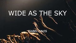 Wide as the sky by Isabel Davis LYRICS VIDEO