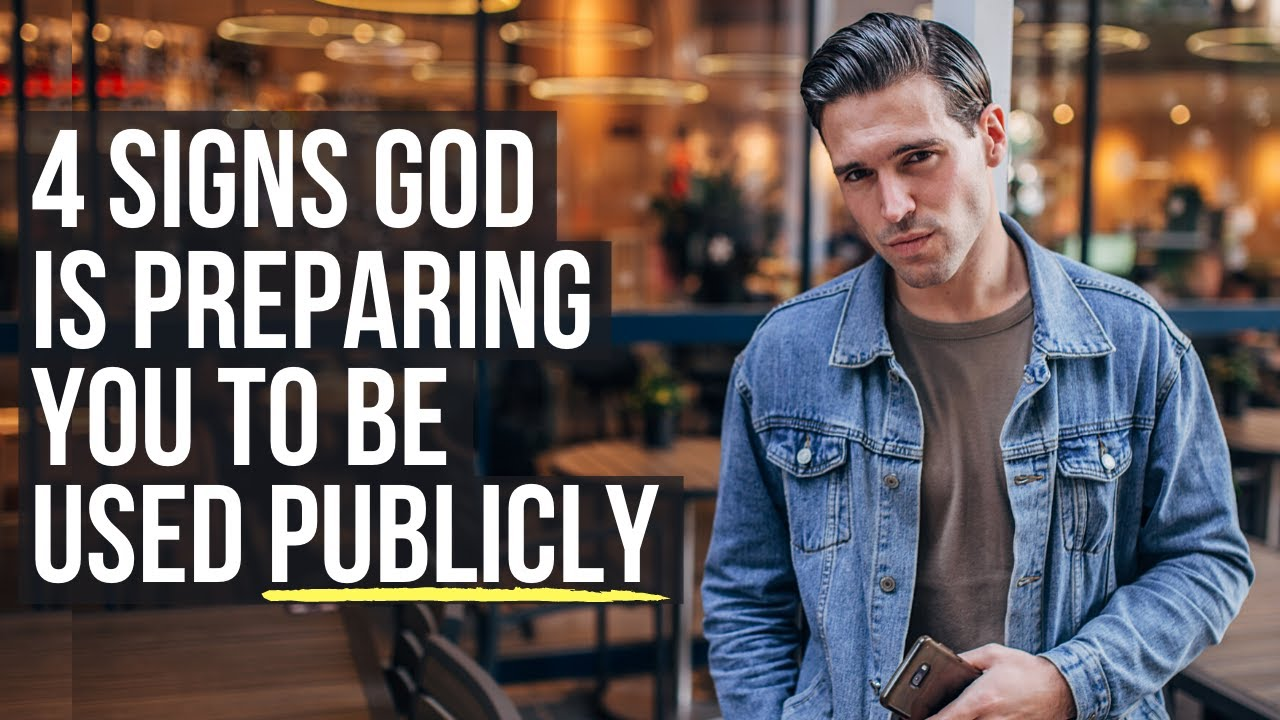4 Signs God Is Preparing You to Be Used Publicly
