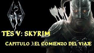 TES V: Skyrim - Capitulo 3 - El comienzo del viaje