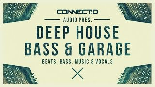 Deep House Bass And Garage - Loops & Samples -  CONNECT:D Audio