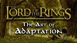 Lord of the Rings | the Art of Adaptation