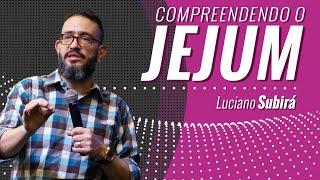COMPREENDENDO O JEJUM - Luciano Subirá