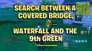 Search between a covered bridge,  waterfall and the 9th green - Fortnite week 10 challenge