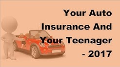 Your Auto Insurance And Your Teenager  - 2017 Teenage Car Insurance Tips