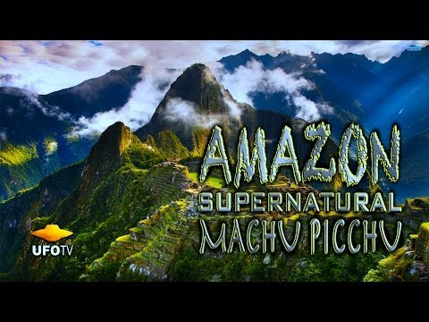 AMAZON SUPERNATURAL - MACHU PICCHU and TERENCE MCKENNA
