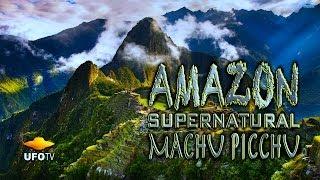 AMAZON SUPERNATURAL - MACHU PICCHU and TERENCE MCKENNA