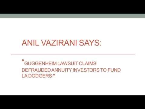 anil vazirani says guggenheim lawsuit claims defrauded annuity
