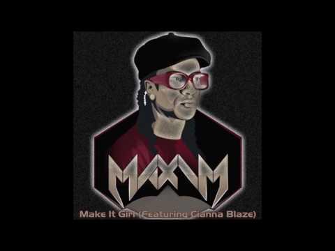 Maxim DJ - Make It Girl (Featuring Cianna Blaze)