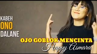 HAPPY ASMARA - OJO GOBLOK MENCINTA(Music Video)Kabeh Ono dalane Reggae Koplo