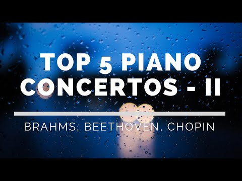 TOP 5 PIANO CONCERTOS - PART II - Brahms, Beethoven, Chopin