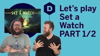 Let's Play Set a Watch - In which our heroes realise how screwed they are PART 1/2