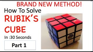 How To Solve Rubik's Cube in 30 Seconds BRAND NEW METHOD Part 1