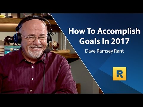 How To Accomplish Goals  Dave Ramsey Rant