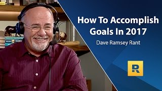 How To Accomplish Goals In 2017 - Dave Ramsey Rant